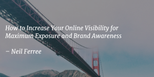 How to Dramatically Increase Your Online Visibility